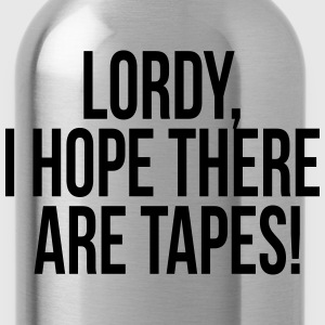 Lordy, I hope there are tapes! T-skjorter - Drikkeflaske