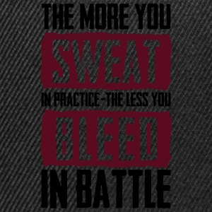 sweat in practice, less bleed in battle Tee shirts - Casquette snapback