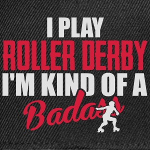 I play roller derby. I'm kind of a badass Tee shirts - Casquette snapback