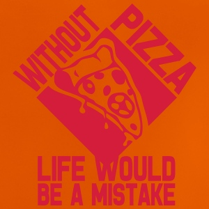 without pizza citation life would mistak Tee shirts - T-shirt Bébé