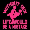 without sex citation couple life would   Tee shirts - T-shirt Premium Femme