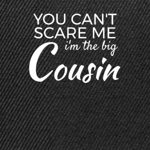 Im the big Cousin - You cant scare me T-Shirts - Snapback Cap