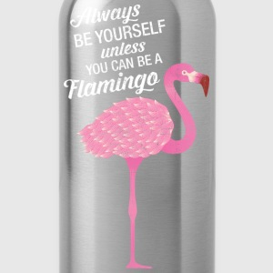 Always Be Yourself Unless You Can Be A Flamingo Magliette - Borraccia