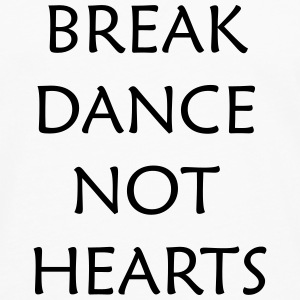 Break Dance Not Hearts T-Shirts - Men's Premium Longsleeve Shirt