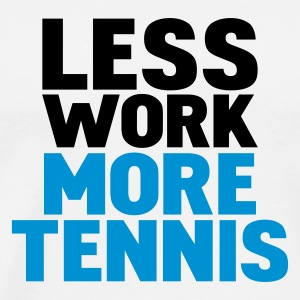 Blanc less work more tennis Sweatshirts - T-shirt Premium Homme