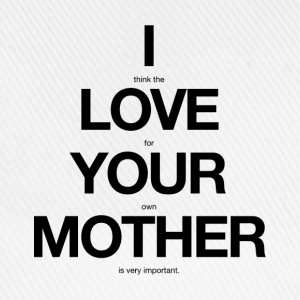 i think the love for your own mother is very important - Baseballkappe
