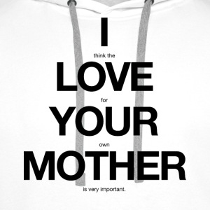 i think the love for your own mother is very important - Männer Premium Hoodie