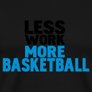 Svart less work more basketball Tröjor - Premium-T-shirt herr