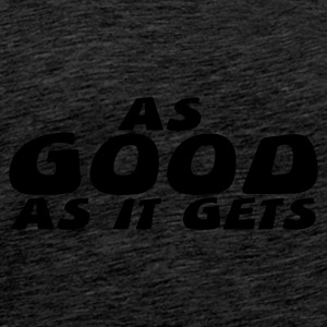 As Good As It Gets - Premium T-skjorte for menn