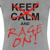 KEEP CALM and RAGE ON - black - Frauen Premium T-Shirt