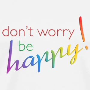DONT WORRY - BE HAPPY | Teddy - Männer Premium T-Shirt