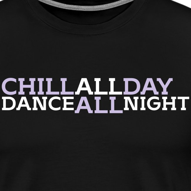 Chill all day Dance all night _v2