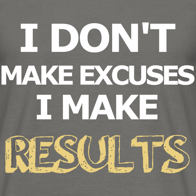 Excuses or Results