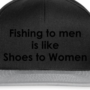 Fishing to men is like shoes to women Fishing T-Shirt - White Print - Snapback Cap