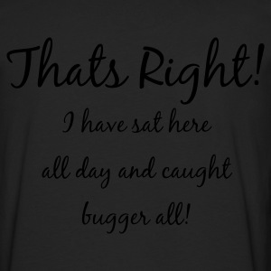 Black Sat here all day and caught bugger all! Men's T-Shirts - Men's Premium Longsleeve Shirt