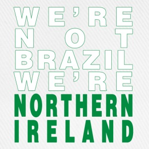 White We're Not Brazil We're Northern Ireland Men's T-Shirts - Baseball Cap