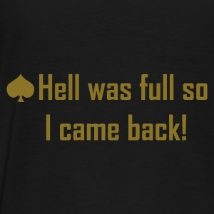 Black hell was full so I came back! Coats & Jackets - Men's Premium T-Shirt