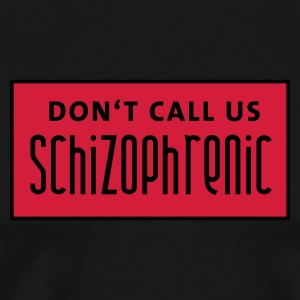 Black dont_call_us_schizophrenic_2c  Aprons - Men's Premium T-Shirt