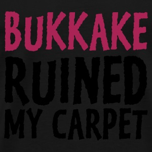 Sort Bukkake Ruined my Carpet 1 (2c) Sweatshirts - Herre premium T-shirt