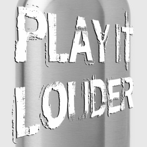PLAY IT LOUDER | Direktdruck | unisex Shirt - Trinkflasche