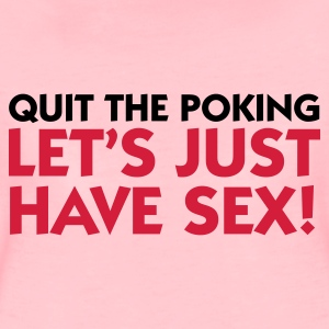 Crystal pink Quit Poking - Let's have Sex (2c) Hoodies & Sweatshirts - Women's Premium T-Shirt