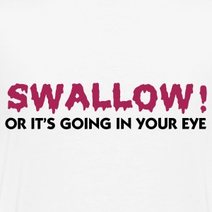 Weiß Swallow or Take it in the Eye (2c) Pullover - Männer Premium T-Shirt