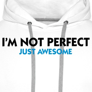 Weiß I'm not perfect - Just Awesome (2c) T-Shirts - Männer Premium Hoodie