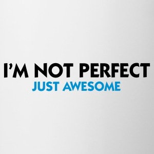 Bianco I'm not perfect - Just Awesome (2c) T-shirt - Tazza
