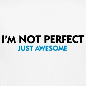 Weiß I'm not perfect - Just Awesome (2c) Pullover - Männer Premium T-Shirt