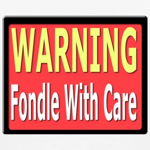 Warning Fondle With Care - Men's Premium T-Shirt
