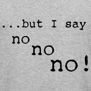 but I say no no no  - Herre Slim Fit T-Shirt