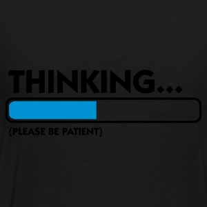 Noir Thinking...please be patient (2c) Sweatshirts - T-shirt Premium Homme