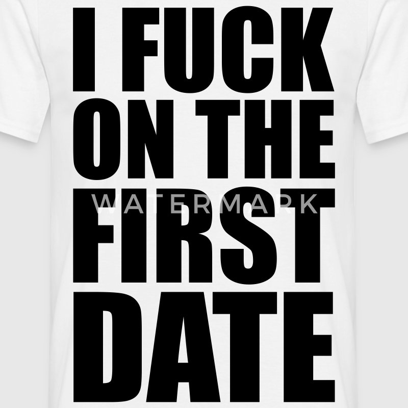 Wit I Fuck on the First Date T-shirts - Mannen T-shirt