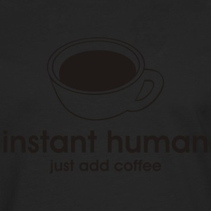 Schwarz Instant Human - Just add coffee Girlie - Männer Premium Langarmshirt