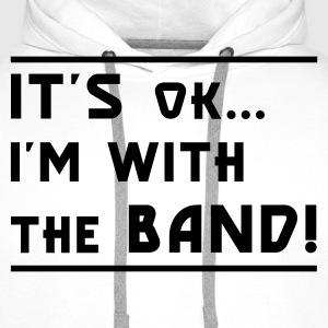 Weiß It's OK I'm with the Band! Girlie - Männer Premium Hoodie