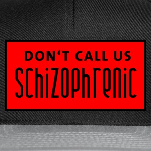 dont_call_us_schizophrenic Magliette - Snapback Cap