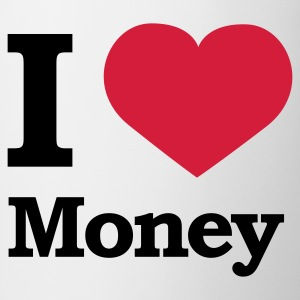 Weiß I love Money © T-Shirts - Mugg