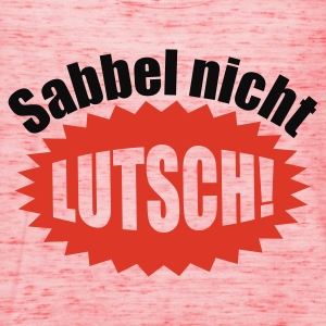 Gelb Sabbel nicht - Lutsch © T-Shirts - Women's Tank Top by Bella
