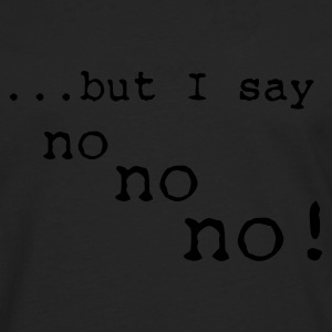 but I say no no no :-: - Men's Premium Longsleeve Shirt