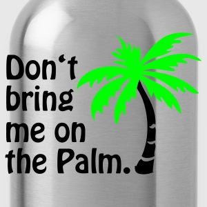 Gelb Don't bring me on the Palm © T-Shirts - Borraccia