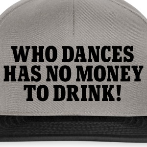 Khaki grün Who dances has no money to drink © T-Shirts - Snapback Cap