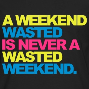 Black A Weekend Wasted 2 Women's T-Shirts - Men's Premium Longsleeve Shirt