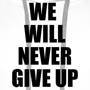Vit we will never give up T-shirts - Premiumluvtröja herr