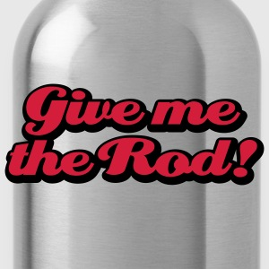 Give me the Rod T-Shirts - Vattenflaska