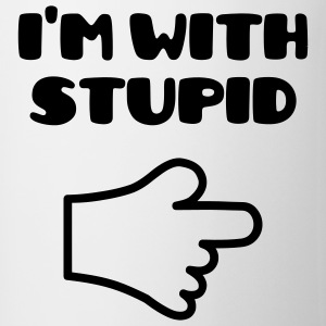 I'm With Stupid :) - Tasse