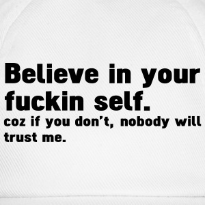 believe in your fuckin self T-shirts - Baseballcap