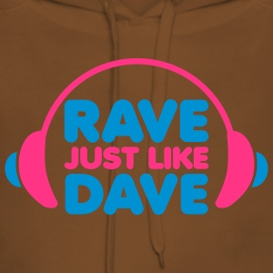 Rave Just Like Dave T-Shirts - Frauen Premium Hoodie