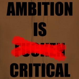 Ambition Is Critical - Felpa con cappuccio premium da donna