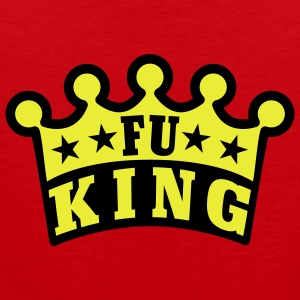 FU King | fucking | fuck T-Shirts - Men's Premium Tank Top