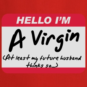Hello I'm A Virgin (at least my future husband thinks so...) - Kochschürze